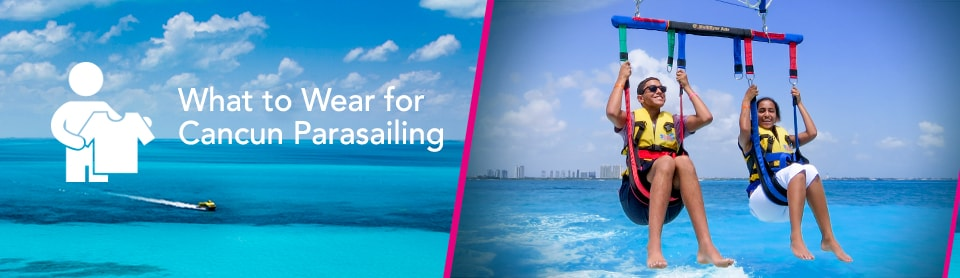 What to Wear for Cancun Parasailing